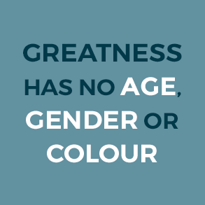 Greatness Has No Age Gender Or Colour